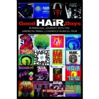 Good HAIR Days: A Personal Journey With the American Tribal Love-Rock Musical Book